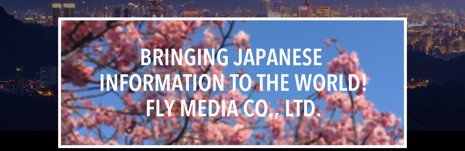 ASIA INFORMATION TO THE WORLD! FLY MEDIA CO.,LTD